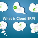 What is Cloud ERP: 10 Reasons Why You Need Cloud-Based ERP