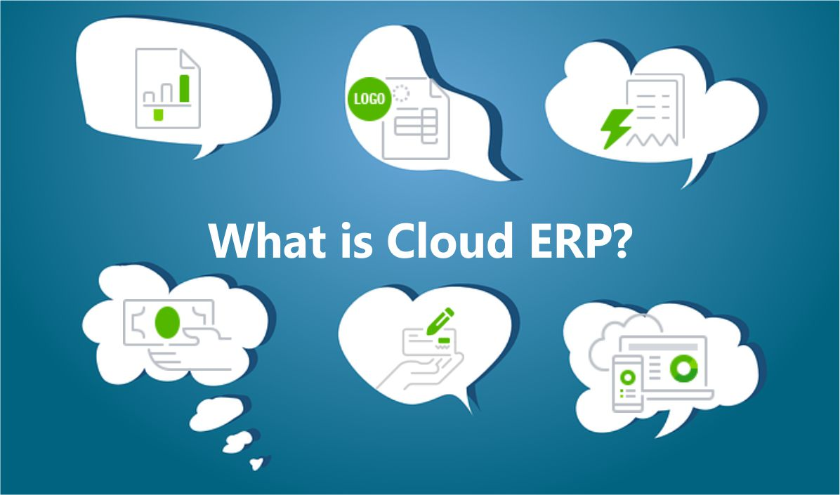 What Is Cloud Erp 10 Reasons Why You Need Cloud Based Erp