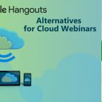 Google Hangouts Alternatives for Cloud Webinars